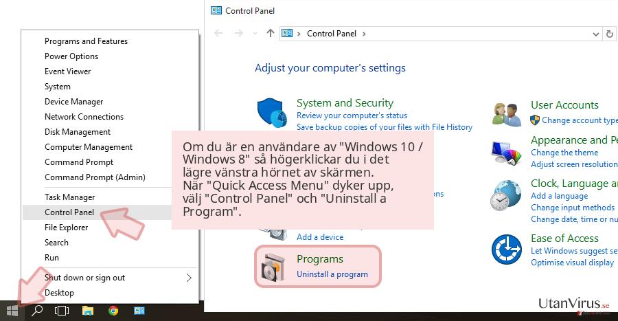 Om du är en användare av 'Windows 10 / Windows 8' så högerklickar du i det lägre vänstra hörnet av skärmen. När 'Quick Access Menu' dyker upp, välj 'Control Panel' och 'Uninstall a Program'.